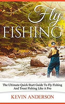 Fly Fishing: The Ultimate Quick Start Guide To Fly Fishing And Trout Fishing Like A Pro (Fishing, Camping, Backpacking, Hunting Series) from Pronoun