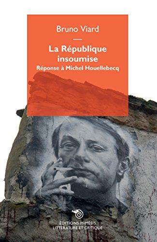 La Republique Insoumise, Réponse a Michel Houellebecq par Viard Bruno