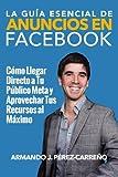 La Guía Esencial de Anuncios en Facebook: Cómo Llegar Directo a Tu Público Meta y Aprovechar Tus Recursos al Máximo