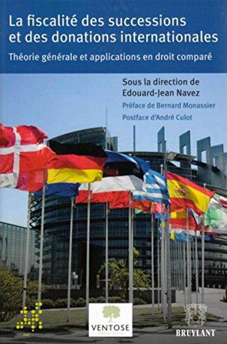 La fiscalité des successions et des donations internationales: Théorie générale et applications en droit comparé par Edouard-jean Navez