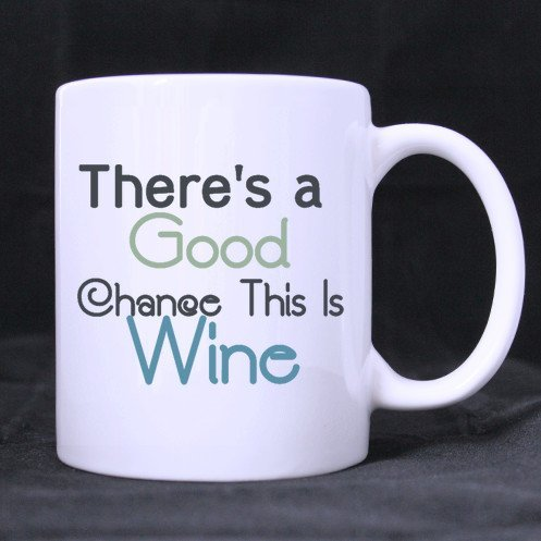 Becher Classic White Wine (Funny Quotes There's a Good Chance This Is Wine Pattern Coffee or Tea Mug Classic Ceramic Material White Mugs - 11oz Sizes Two Sides)