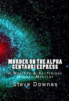 Murder on the Alpha Centauri Express: A Wozinak & Ketteridge Murder Mystery by [Downes, Steve]
