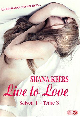 Live to Love - Saison 1 - Tome 3 par [Keers, Shana]
