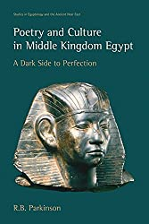 Poetry and Culture in Middle Kingdom Egypt: A Dark Side to Perfection (Studies in Egyptology & the Ancient Near East)