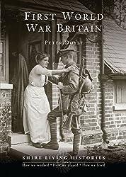 First World War Britain: 1914–1919 (Shire Living Histories)