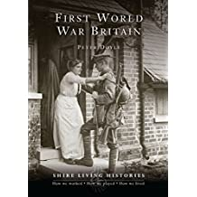 First World War Britain: 1914–1919 (Shire Living Histories)