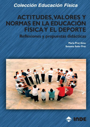 Actitudes, Valores Y Normas En La Aeducación Física Y El Deporte (Educación Física... Obras generales) por Maria Prat