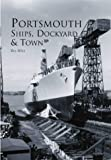 Portsmouth: Ships, Dockyard and Town by Ray Riley published by The History Press LTD (2002)