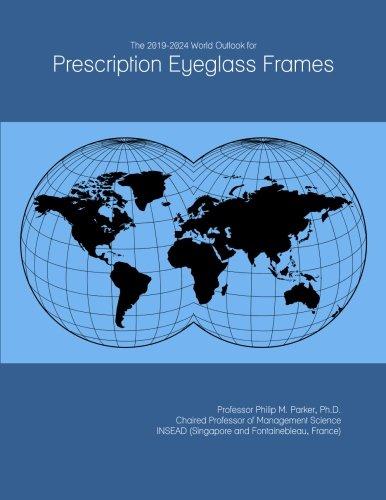 The 2019-2024 World Outlook for Prescription Eyeglass Frames
