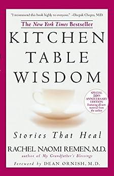 Kitchen Table Wisdom: Stories that Heal, 10th Anniversary Edition by [Remen, Rachel Naomi]