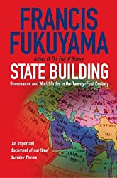 State Building: Governance and World Order in the 21st Century: Governance and World Order in the Twenty-first Century by Francis Fukuyama (7-Jul-2005) Paperback