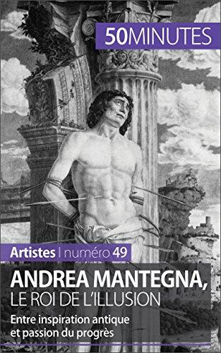 Andrea Mantegna, le roi de l'illusion: Entre inspiration antique et passion du progrès (Artistes t. 49) par Eliane Reynold de Seresin