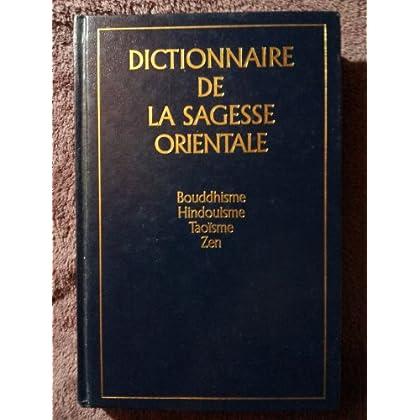 Dictionnaire de la sagesse orientale : Bouddhisme, hindouisme, taoïsme, zen