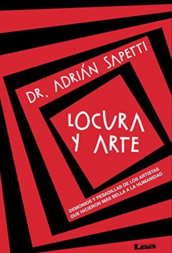 Portada del libro Locura y Arte: Demonios y Pesadillas de Los Artistas Que Hicieron Mas Bella a la Humanidad