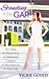 Standing in The Gap: 40 Days to Becoming a Deliberate Creator of abundance in Your Life