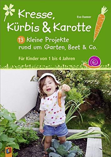 Karotte: 13 kleine Projekte rund um Garten, Beet & Co.: Für Kinder von 1 bis 4 Jahren ()