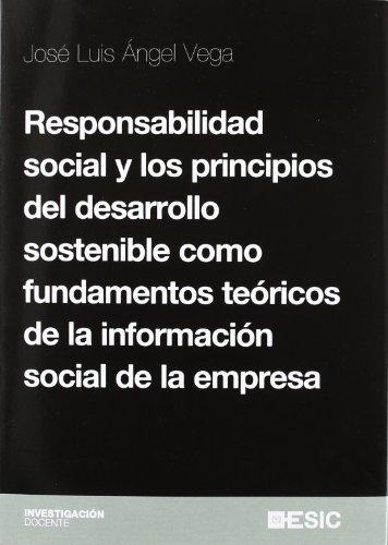 Responsabilidad social y los principios del desarrollo sostenible  como fundamentos teóricos de la información social de la empresa (Investigación docente)