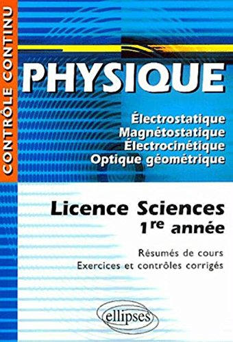 Physique : Licence Sciences 1ère année - Résumés de cours, Exercices et contrôles corrigés par Daniel Thouroude, Pascal Clavier