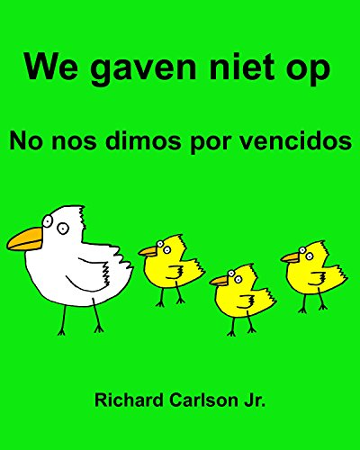 We gaven niet op No nos dimos por vencidos : Kinderprentenboek Nederlands-Spaans (Spanje) (Tweetalige editie) (Dutch Edition) por Richard Carlson