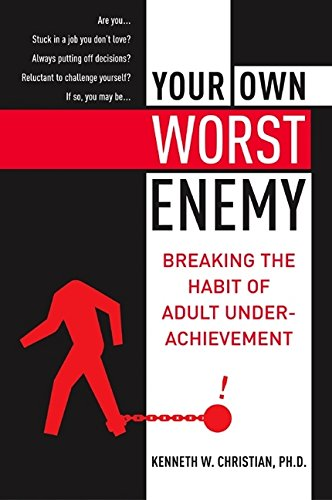 Your Own Worst Enemy: Breaking the Habit of Adult Underachievement por Ken Christian