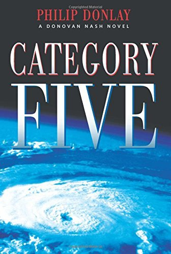 Category Five: A Novel (Donovan Nash Series) by Philip Donlay (2015-11-10)