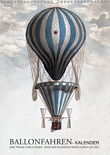 Ballonfahren Kalender (Wandkalender 2018 DIN A3 hoch): Der Traum vom Fliegen - eine nostalgische Reise durch die Zeit (Monatskalender, 14 Seiten ) (CALVENDO Technologie) Allgemeine Technologien