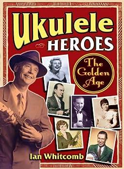 Ukulele Heroes: The Golden Age par [Whitcomb, Ian]