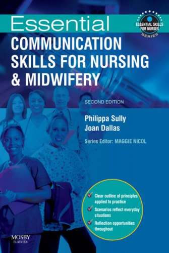Essential Communication Skills for Nursing and Midwifery E-Book (Essential Skills for Nurses)