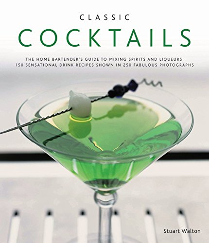 Classic Cocktails: The Home Bartender's Guide to Mixing Spirits, Liqueurs, Wine and Beer - 150 Sensational Drink Recipes by Stuart Walton (Illustrated, 24 Mar 2010) Hardcover par Stuart Walton