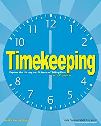 Timekeeping: Explore the History & Science of Telling Time with 15 Projects (Build It Yourself)