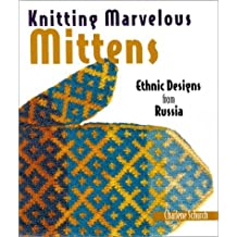 Knitting Marvelous Mittens: Ethnic Designs from Russia by Charlene Schurch (2001-12-04)