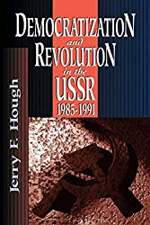 Democratization and Revolution in the USSR, 1985-91 by Jerry F. Hough (1997-05-01)