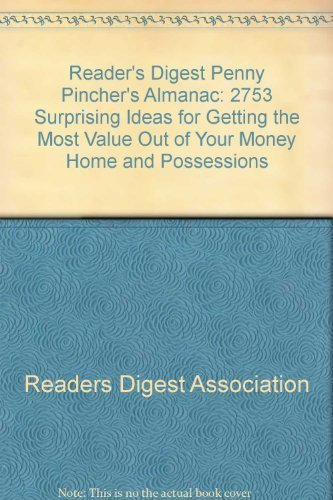 Reader's Digest Penny Pincher's Almanac: 2753 Surprising Ideas for Getting the Most Value Out of Your Money, Home, and Possessions by Reader's (Other Contributor) Digest (2003-01-01)