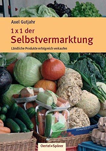 1 x 1 der Selbstvermarktung: Ländliche Produkte erfolgreich verkaufen