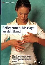 Reflexzonen-Massage an der Hand: Überall leicht anzuwenden: So lindern Sie wirksam die 29 häufigsten Beschwerden von A-Z