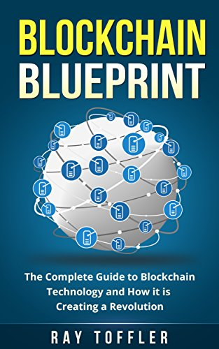Blockchain Blueprint: The Complete Guide to Blockchain Technology and How it is Creating a Revolution (Books on Bitcoin…