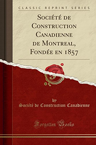 societe-de-construction-canadienne-de-montreal-fondee-en-1857-classic-reprint