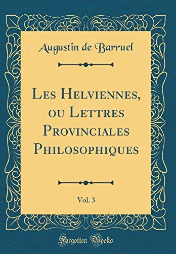Les Helviennes, ou Lettres Provinciales Philosophiques, Vol. 3 (Classic Reprint)
