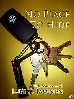 No Place to Hide (Nicki Sosebee Series Book 3) (A Nicki Sosebee Novel) by [Jamison, Jade C.]