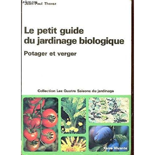 Le petit guide du jardinage biologique : Potager et verger