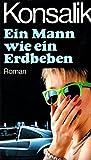 Ein Mann wie ein Erdbeben - ein Roman - Heinz G. Konsalik