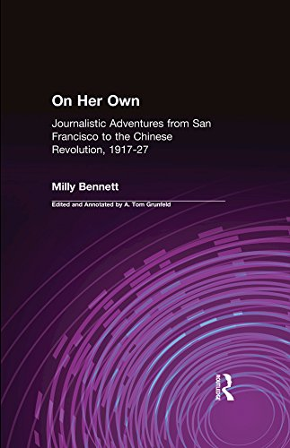 On Her Own: Journalistic Adventures from San Francisco to the Chinese Revolution, 1917-27: Journalistic Adventures from San Francisco to the Chinese Revolution, 1917-27