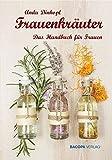 Frauenkräuter: Das Handbuch für Frauen