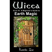 Wicca: A Beginner's Guide to Earth Magic (Living Wicca Today Book 2) (English Edition)