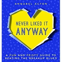 Never Liked It Anyway: A Fun and Feisty Guide to Beating the Breakup Blues