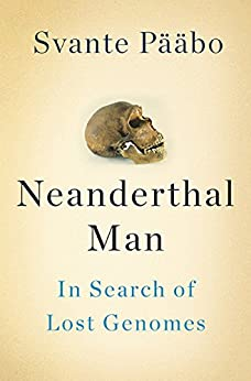 Neanderthal Man: In Search of Lost Genomes by [Pääbo, Svante]