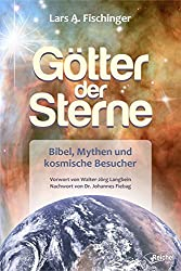 Götter der Sterne: Bibel, Mythen und kosmische Besucher