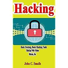 Hacking: Basic Hacking, Basic Hacking tools, Hacking With Python, Bitcoin, Tor (English Edition)