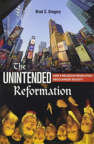 The Unintended Reformation: How a Religious Revolution Secularized Society por Brad S. Gregory