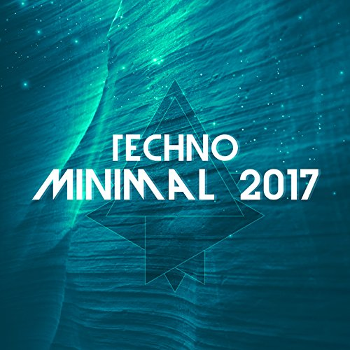 Techno Minimal 2017 [Explicit]
